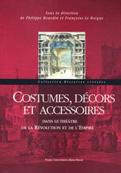 Costumes, décors et accessoires dans le théâtre de la Révolution et de l'Empire, dir. Philippe Bourdin et Françoise Le Borgne