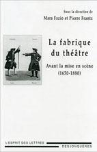 La Fabrique du théâtre. Avant la mise en scène (1650-1880), dir. Pierre Frantz, Mara Fazio.