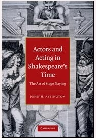 Actors and Acting in Shakespeare's Time by John H. Astington