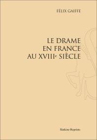 Réimpression: Le Drame en France au XVIIIe siècle, par Félix Gaiffe