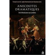 Parution : Anecdotes dramatiques De la Renaissance aux Lumières, dir. François Lercercle,  Sophie Marchand, Zoé Schweitzer (collectif)