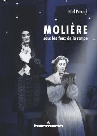 Publication: Molière sous les feux de la rampe. Réflexions et interrogations théâtrales par Noël Peacock.