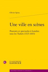 Parution: Olivier Spina, Une ville en scènes - Pouvoirs et spectacles à Londres sous les Tudor (1525-1603)