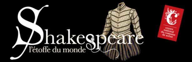 Exposition: Shakespeare, l'étoffe du monde (CNCS, Moulins, France), 14 juin 2014 au 4 janvier 2015.