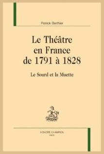 Parution : Le Théâtre en France de 1791 à 1828 - Le Sourd et la Muette par Patrick Berthier