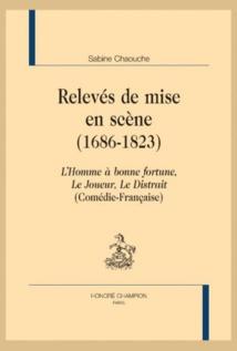 Publication: Relevés de mise en scène, 1686-1823 (Comédie-Française). Par Sabine Chaouche (parution: 27 mars 2015)