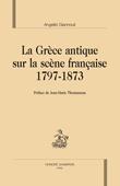 Parution: La Grèce antique sur la scène française (1797-1873) par Angeliki Giannouli