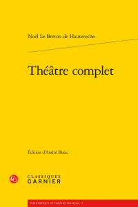 Parution: Hauteroche (Noël Le Breton de), Théâtre complet. Tomes I et II (éd. André Blanc)