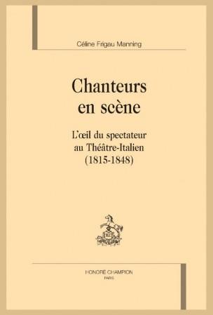 Parution: Chanteurs en scène. L'oeil du spectateur au Théâtre-Italien (1815-1848) par Céline Frigau Manning