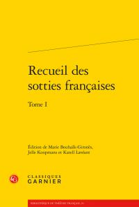 Publication Editions Garnier : Recueil des sotties françaises. Tome I par Marie Bouhaïk-Gironès, Jelle Koopmans, Katell Lavéant