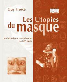 Les Utopies du masque, sur les scènes européennes du XXe siècle de Guy Freixe