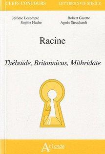 """Racine - """"Thébaïbe, Britannicus, Mithridate"""" par Jérôme Lecompte, Robert Garette, Sophie Hache, Agnès Steuckardt"""