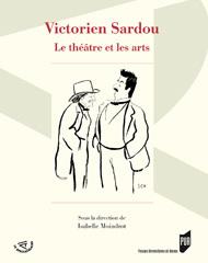 Victorien Sardou. Le théâtre et les arts, dir. Isabelle Moindrot.