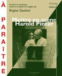 Mettre en scène Harold Pinter. Ouvrage dirigé par Brigitte Gauthier.  Parution avril 2011.