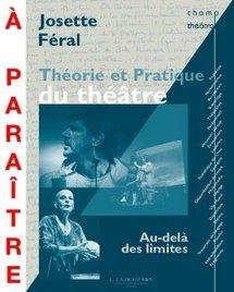Théorie et pratique du théâtre par Josette Féral. A paraître: Avril 2011.