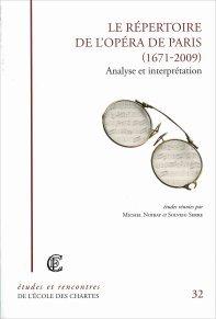 Le Répertoire de l'Opéra de Paris (1671-2009) Analyse et interprétation. Etudes réunies par Michel Noiray et Solveig Serre.