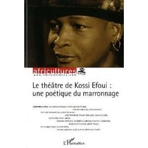 Parution: Le Théâtre de Kossi Efoui : une poétique du marronnage, collectif sous la direction de Sylvie Chalaye