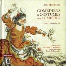 Parution: Comédiens et costumes des Lumières Miniatures de Fesch et Whirsker, collection de la Comédie française par Joël Huthwohl