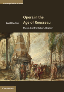 Publication: Opera in the Age of Rousseau Music, Confrontation, Realism by David Charlton