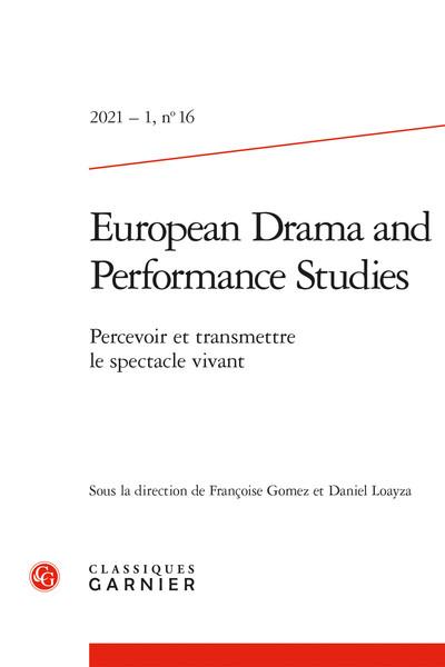 European Drama and Performance Studies: Percevoir et transmettre le spectacle vivant. Françoise Gomez et Daniel Loayza (dir.)
