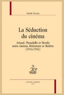 Parution :  Mireille Brangé, La Séduction du cinéma : Artaud, Pirandello et Brecht entre cinéma, littérature et théâtre (1914-1941)