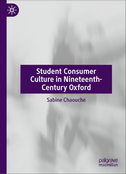 Publication: Student Consumer Culture in Nineteenth-Century Oxford by Sabine Chaouche