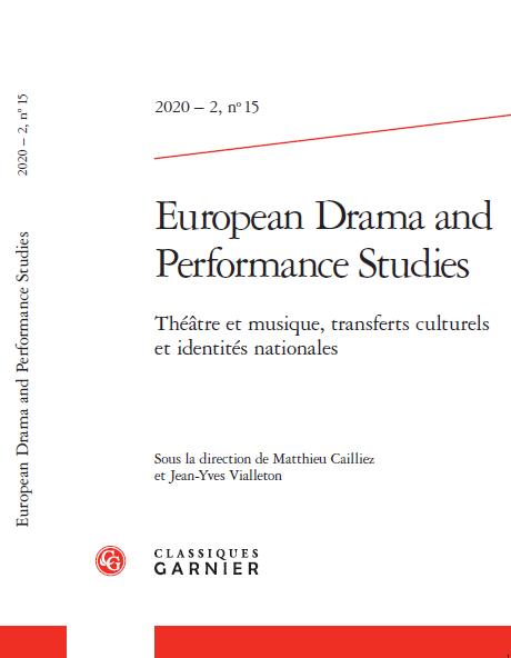 """Publication : European Drama and Performance Studies, 2020 – 2, n°15.  """"Théâtre et musique, transferts culturels et identités nationales"""" sous la direction de Matthieu Cailliez et Jean-Yves Vialleton"""