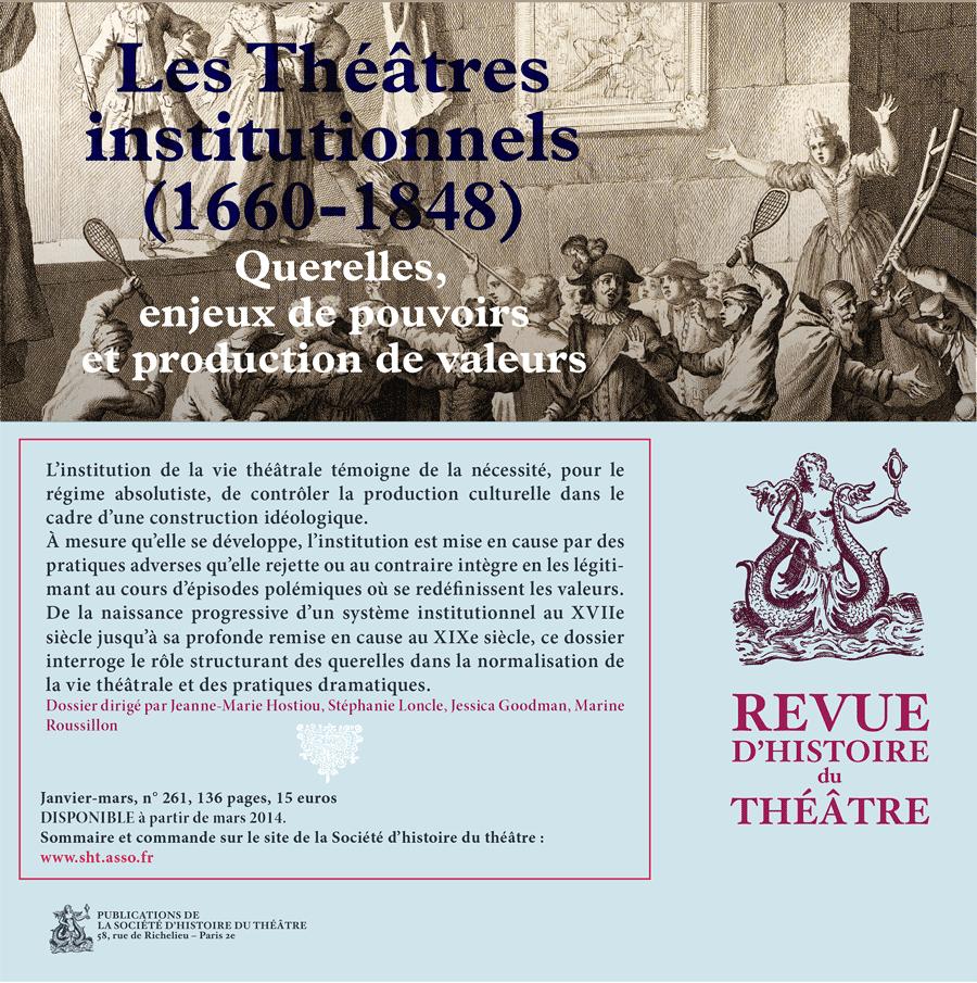 Parution: Revue d'Histoire du Théâtre n°261 / janvier-mars 2014, Querelles, enjeux de pouvoirs et production de valeurs dans les théâtres institutionnels entre 1660 et 1848