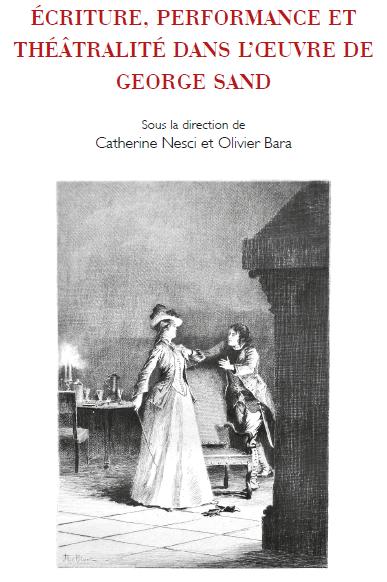 Parution : Écriture, performance et théâtralité dans l'oeuvre de George Sand, O. Bara et C. Nesci (dir.)