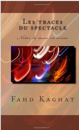 Parution:  Les traces du spectacle: noter la mise en scène par Fahd Kaghat