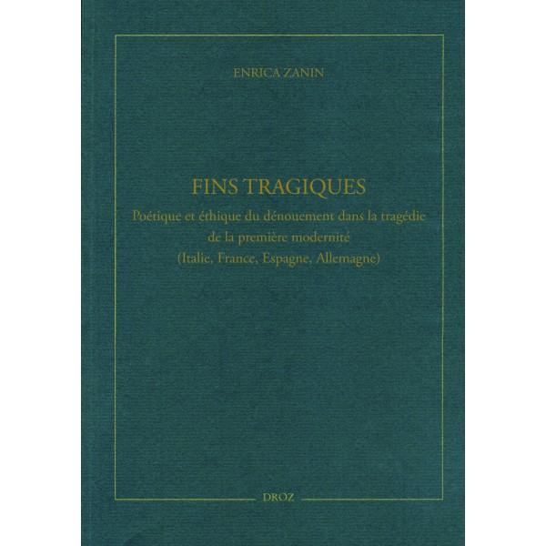 Parution : Fins tragiques. Poétique et éthique du dénouement dans la tragédie de la première modernité (Italie, France, Espagne, Allemagne) par Enrica Zanin