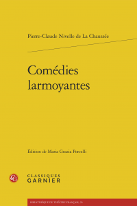 Parution: Comédies larmoyantes. Pierre Nivelle de la Chaussée (ed. Maria Grazia Porcelli)