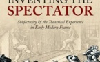 New book: Inventing the Spectator Subjectivity and the Theatrical Experience in Early Modern France by Joseph Harris